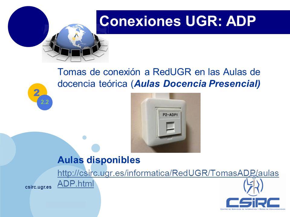 www.company.com Conexiones UGR: ADP csirc.ugr.es Tomas de conexión a RedUGR en las Aulas de docencia teórica (Aulas Docencia Presencial) Aulas disponi