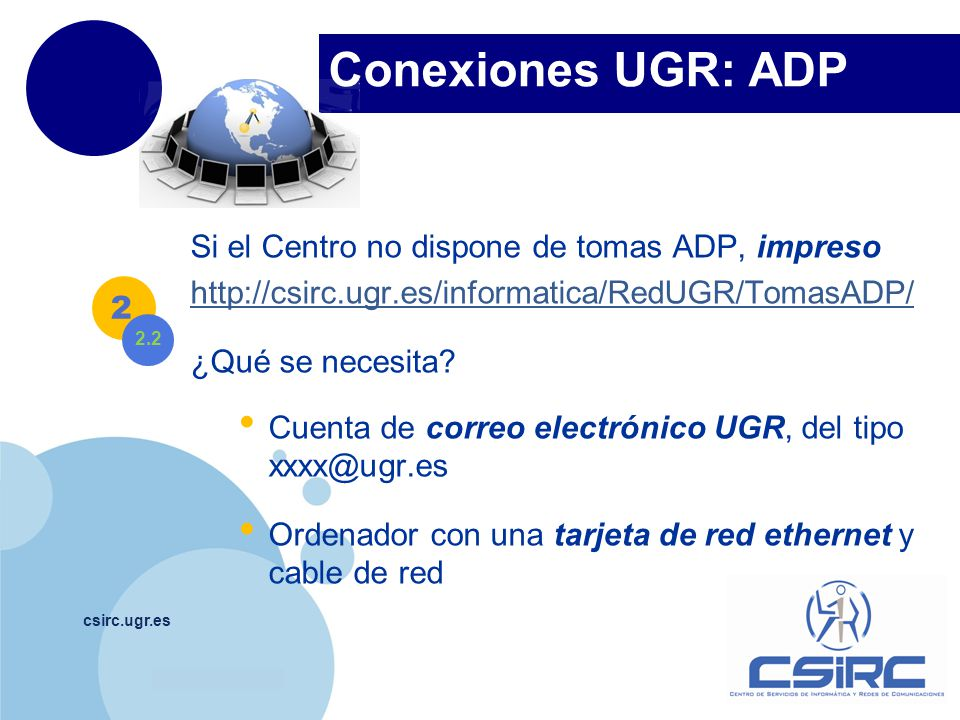 www.company.com Conexiones UGR: ADP csirc.ugr.es Si el Centro no dispone de tomas ADP, impreso http://csirc.ugr.es/informatica/RedUGR/TomasADP/ ¿Qué s