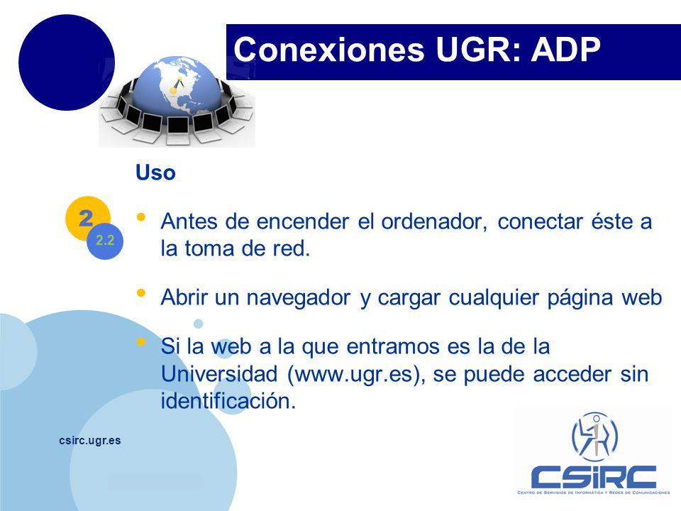 www.company.com Conexiones UGR: ADP csirc.ugr.es Uso Antes de encender el ordenador, conectar éste a la toma de red. Abrir un navegador y cargar cualq