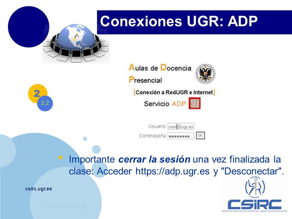 www.company.com Conexiones UGR: ADP csirc.ugr.es Importante cerrar la sesión una vez finalizada la clase: Acceder https://adp.ugr.es y