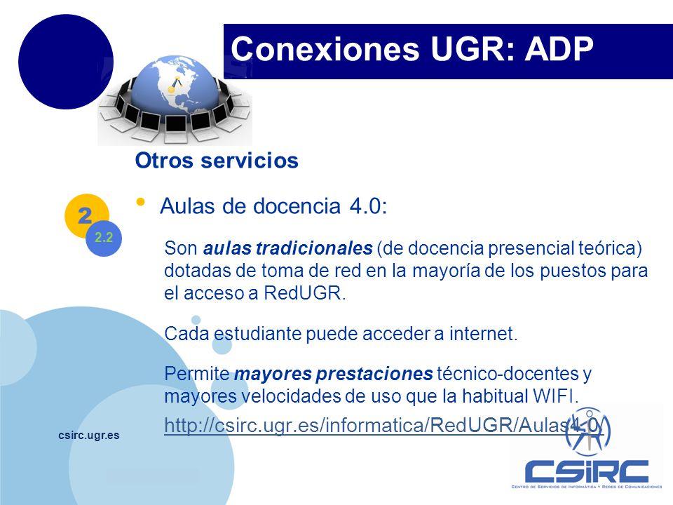 www.company.com Conexiones UGR: ADP csirc.ugr.es Otros servicios Aulas de docencia 4.0: Son aulas tradicionales (de docencia presencial teórica) dotad