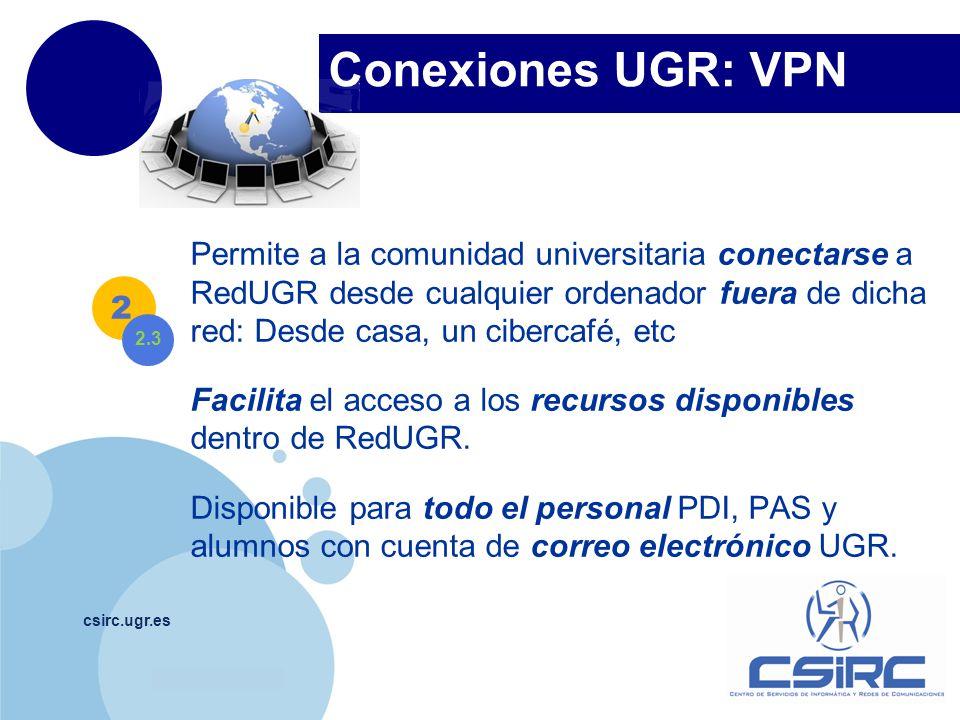 www.company.com Conexiones UGR: VPN csirc.ugr.es Permite a la comunidad universitaria conectarse a RedUGR desde cualquier ordenador fuera de dicha red