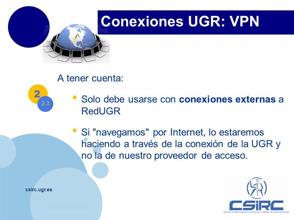www.company.com Conexiones UGR: VPN csirc.ugr.es A tener cuenta: Solo debe usarse con conexiones externas a RedUGR Si