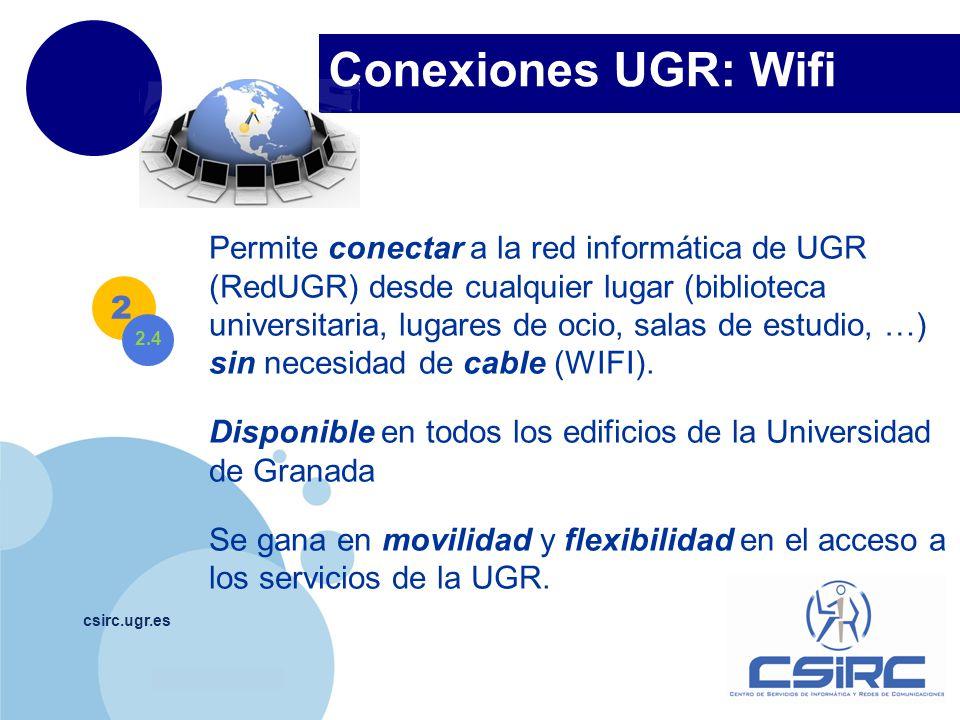 www.company.com Conexiones UGR: Wifi csirc.ugr.es Permite conectar a la red informática de UGR (RedUGR) desde cualquier lugar (biblioteca universitari