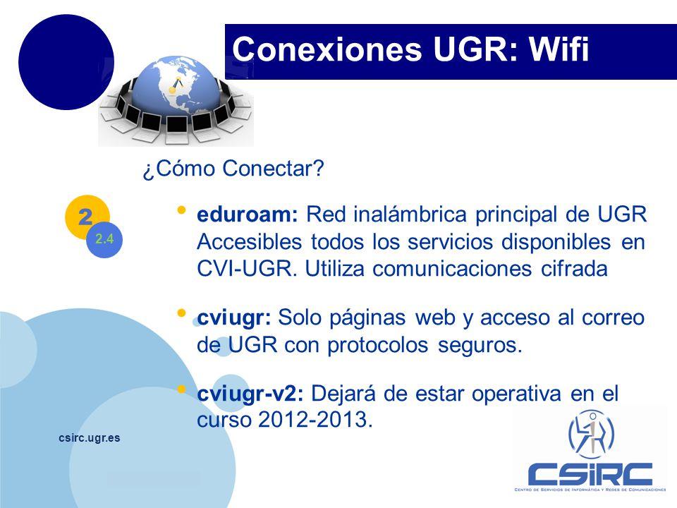 www.company.com Conexiones UGR: Wifi csirc.ugr.es ¿Cómo Conectar? eduroam: Red inalámbrica principal de UGR Accesibles todos los servicios disponibles
