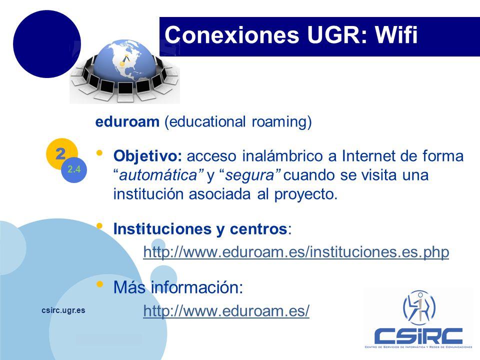 www.company.com Conexiones UGR: Wifi csirc.ugr.es eduroam (educational roaming) Objetivo: acceso inalámbrico a Internet de formaautomática y segura cu