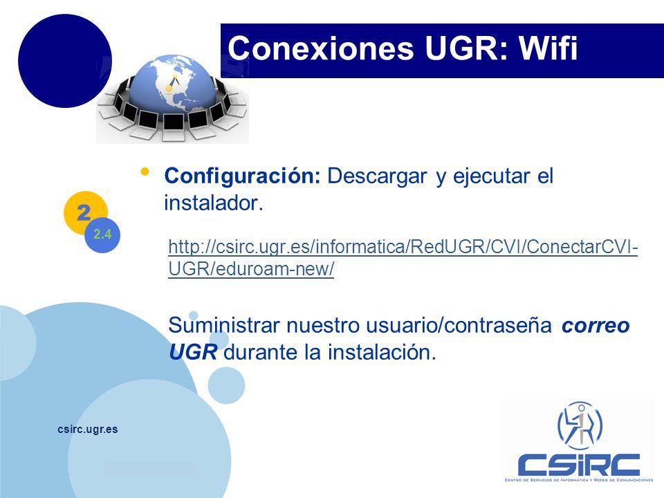 www.company.com Conexiones UGR: Wifi csirc.ugr.es Configuración: Descargar y ejecutar el instalador. http://csirc.ugr.es/informatica/RedUGR/CVI/Conect