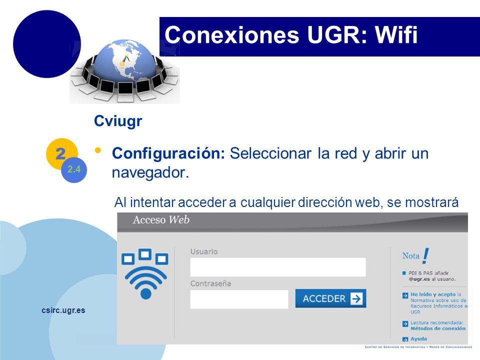 www.company.com Conexiones UGR: Wifi csirc.ugr.es Cviugr Configuración: Seleccionar la red y abrir un navegador. Al intentar acceder a cualquier direc