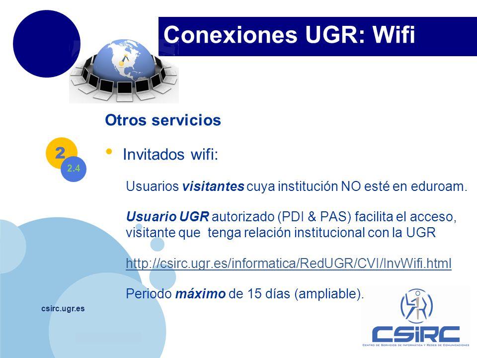 www.company.com Conexiones UGR: Wifi csirc.ugr.es Otros servicios Invitados wifi: Usuarios visitantes cuya institución NO esté en eduroam. Usuario UGR