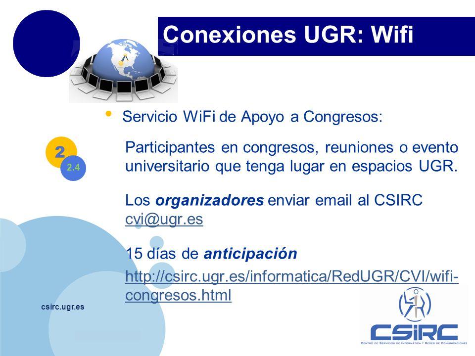 www.company.com Conexiones UGR: Wifi csirc.ugr.es Servicio WiFi de Apoyo a Congresos: Participantes en congresos, reuniones o evento universitario que