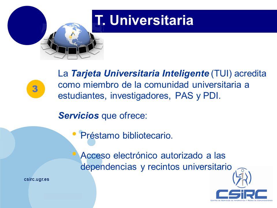 www.company.com T. Universitaria csirc.ugr.es La Tarjeta Universitaria Inteligente (TUI) acredita como miembro de la comunidad universitaria a estudia