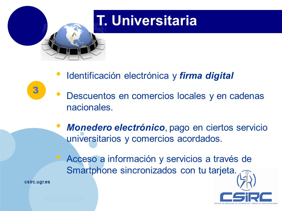 www.company.com T. Universitaria csirc.ugr.es Identificación electrónica y firma digital Descuentos en comercios locales y en cadenas nacionales. Mone