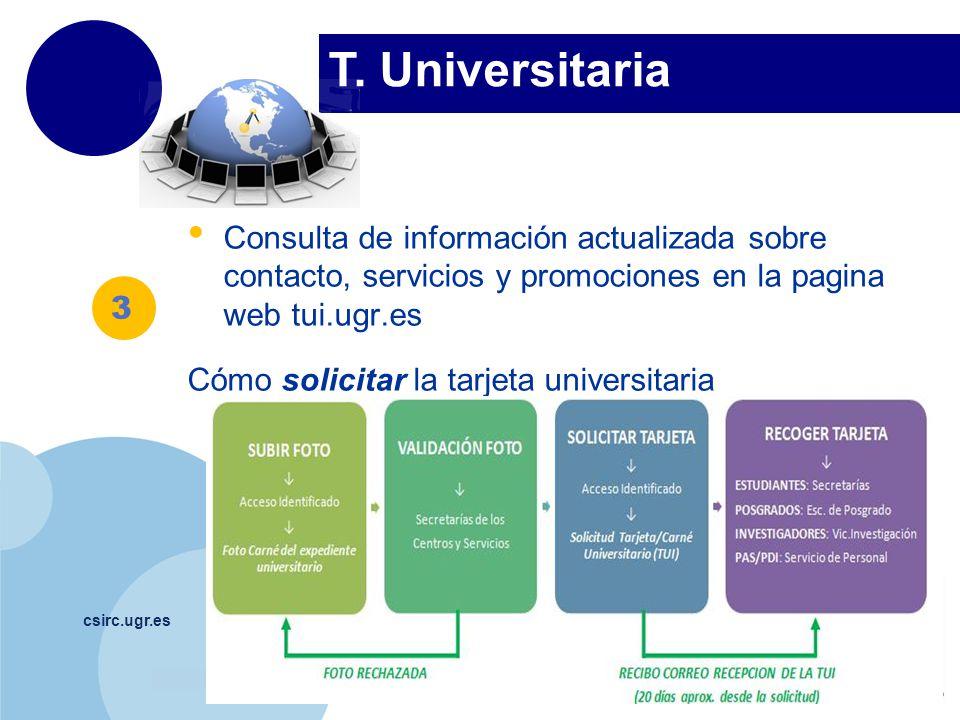 www.company.com T. Universitaria csirc.ugr.es Consulta de información actualizada sobre contacto, servicios y promociones en la pagina web tui.ugr.es
