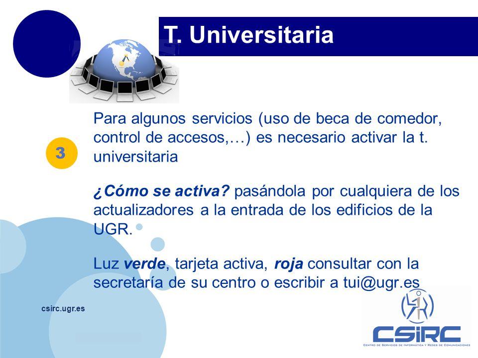 www.company.com T. Universitaria csirc.ugr.es Para algunos servicios (uso de beca de comedor, control de accesos,…) es necesario activar la t. univers