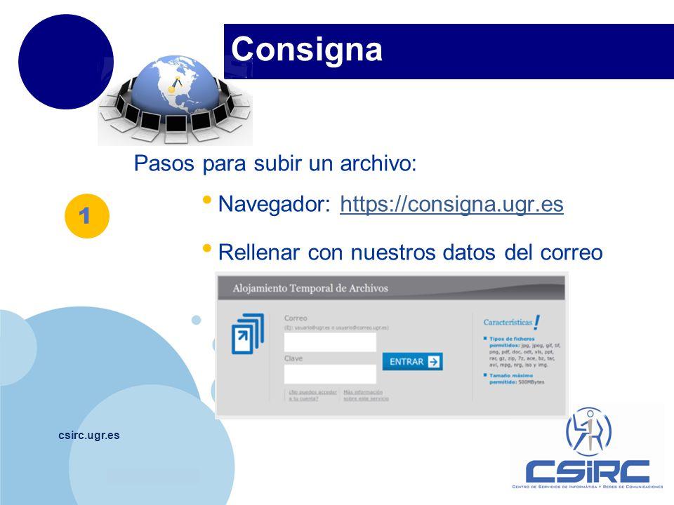 www.company.com Consigna csirc.ugr.es Pasos para subir un archivo: Navegador: https://consigna.ugr.eshttps://consigna.ugr.es Rellenar con nuestros dat