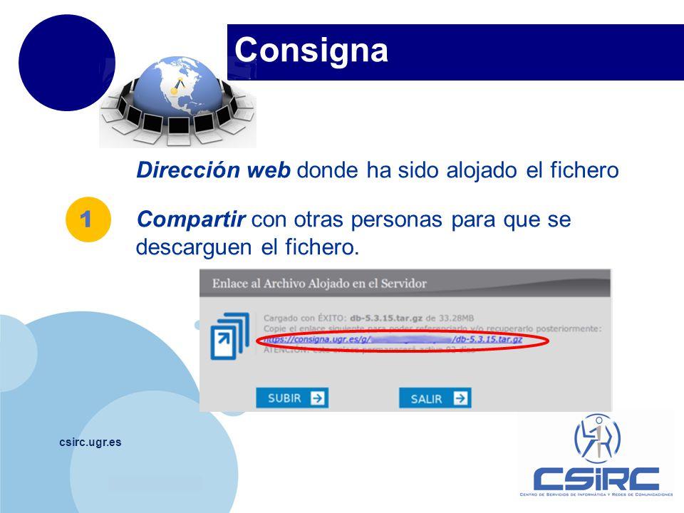www.company.com Consigna csirc.ugr.es Dirección web donde ha sido alojado el fichero Compartir con otras personas para que se descarguen el fichero. 1
