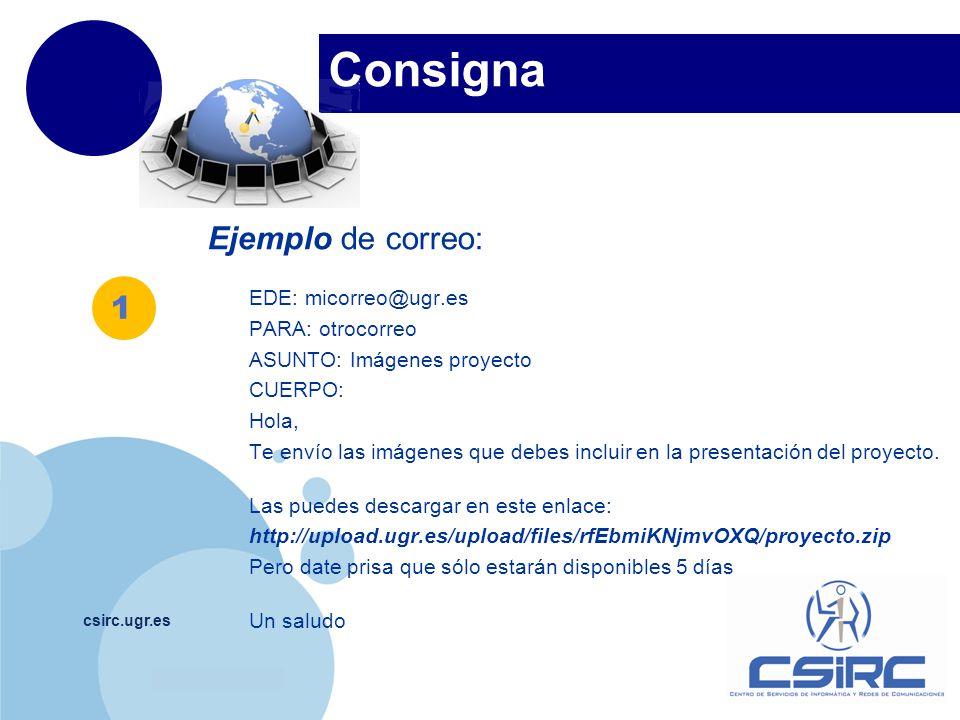 www.company.com Consigna csirc.ugr.es Ejemplo de correo: EDE: micorreo@ugr.es PARA: otrocorreo ASUNTO: Imágenes proyecto CUERPO: Hola, Te envío las im