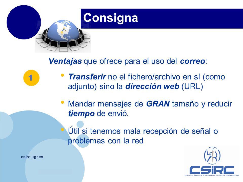 www.company.com Consigna csirc.ugr.es Ventajas que ofrece para el uso del correo: Transferir no el fichero/archivo en sí (como adjunto) sino la direcc