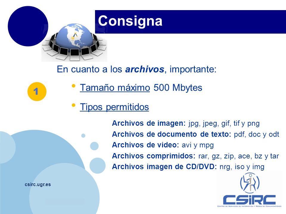 www.company.com Consigna csirc.ugr.es En cuanto a los archivos, importante: Tamaño máximo 500 Mbytes Tipos permitidos Archivos de imagen: jpg, jpeg, g