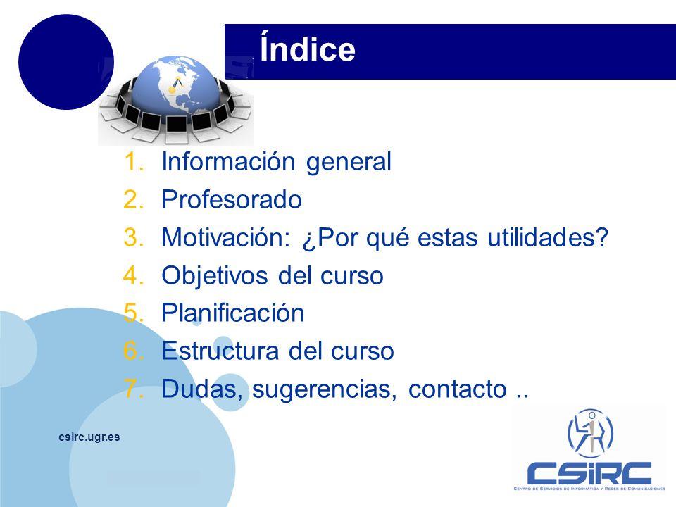 www.company.com Índice csirc.ugr.es 1.Información general 2.Profesorado 3.Motivación: ¿Por qué estas utilidades.