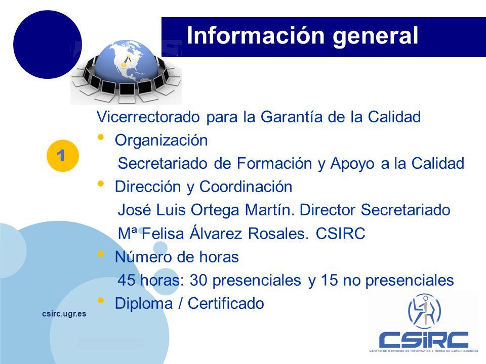 www.company.com Información general csirc.ugr.es Vicerrectorado para la Garantía de la Calidad Organización Secretariado de Formación y Apoyo a la Calidad Dirección y Coordinación José Luis Ortega Martín.