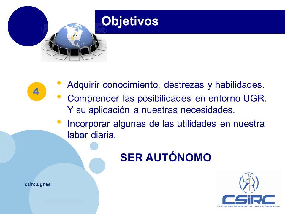 www.company.com csirc.ugr.es Objetivos SER AUTÓNOMO 4 Adquirir conocimiento, destrezas y habilidades.