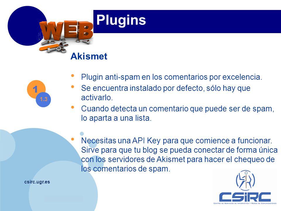 www.company.com csirc.ugr.es Plugins Akismet Plugin anti-spam en los comentarios por excelencia. Se encuentra instalado por defecto, sólo hay que acti