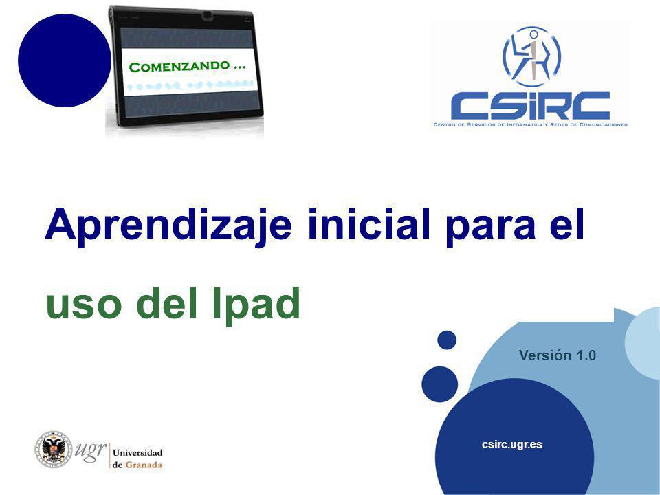 csirc.ugr.es Versión 1.0 Aprendizaje inicial para el uso del Ipad