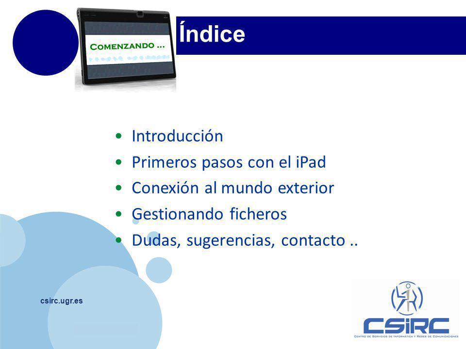 www.company.com Índice csirc.ugr.es Introducción Primeros pasos con el iPad Conexión al mundo exterior Gestionando ficheros Dudas, sugerencias, contacto..