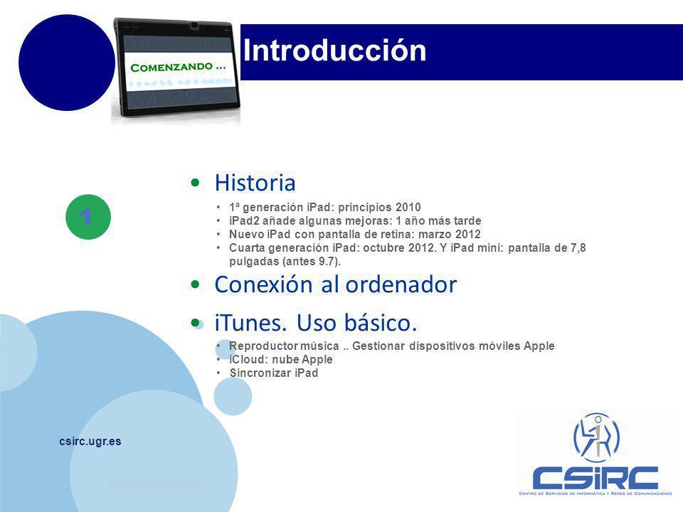 www.company.com csirc.ugr.es Introducción 1 1ª generación iPad: principios 2010 iPad2 añade algunas mejoras: 1 año más tarde Nuevo iPad con pantalla de retina: marzo 2012 Cuarta generación iPad: octubre 2012.