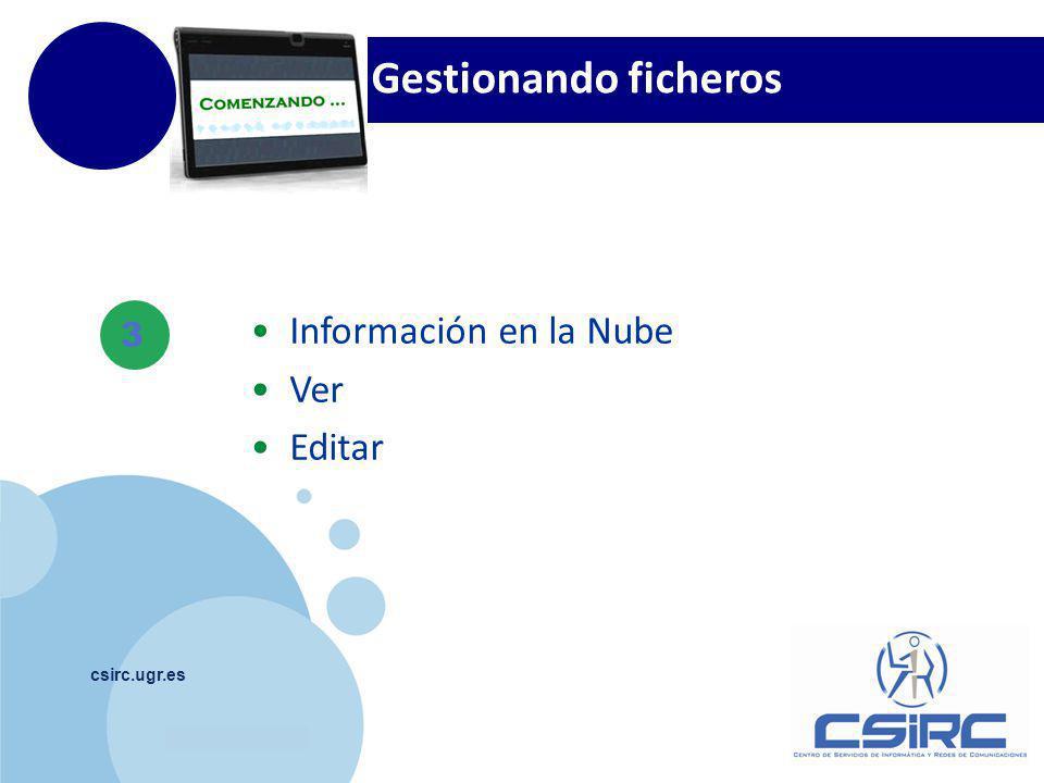 www.company.com csirc.ugr.es Gestionando ficheros 3 Información en la Nube Ver Editar