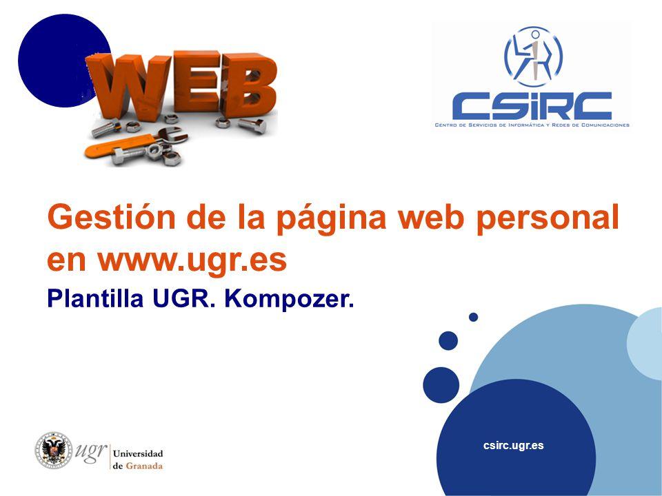 csirc.ugr.es Gestión de la página web personal en www.ugr.es Plantilla UGR. Kompozer.
