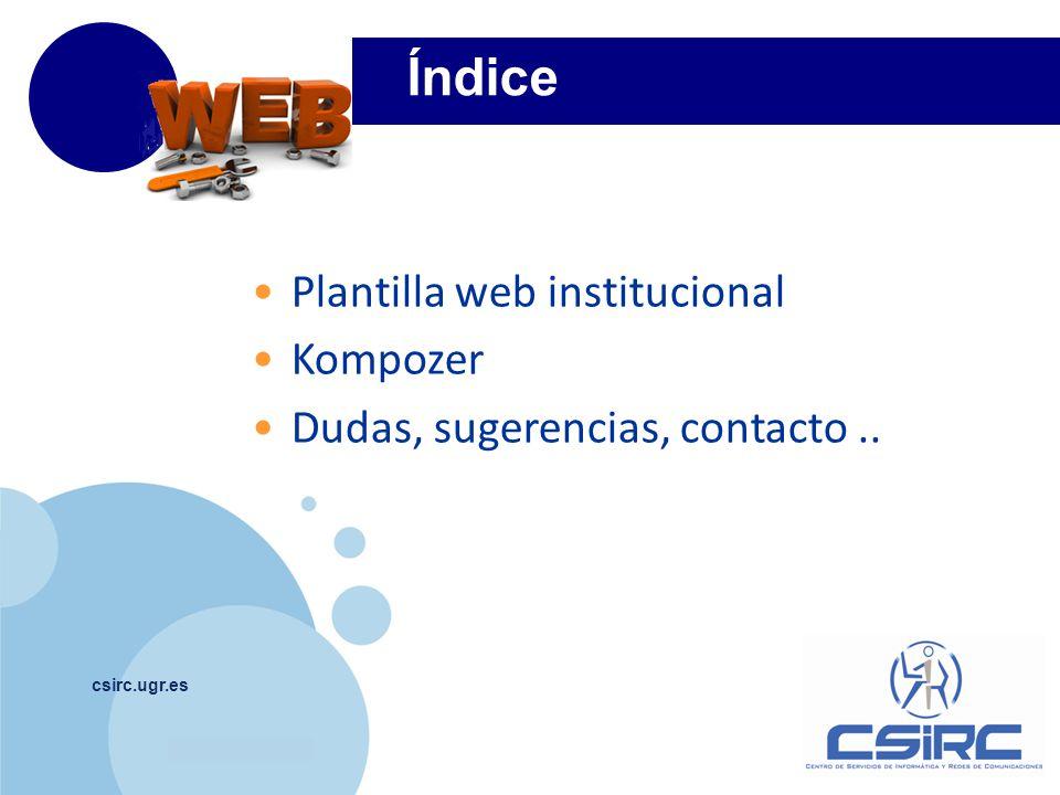 www.company.com Índice csirc.ugr.es Plantilla web institucional Kompozer Dudas, sugerencias, contacto..