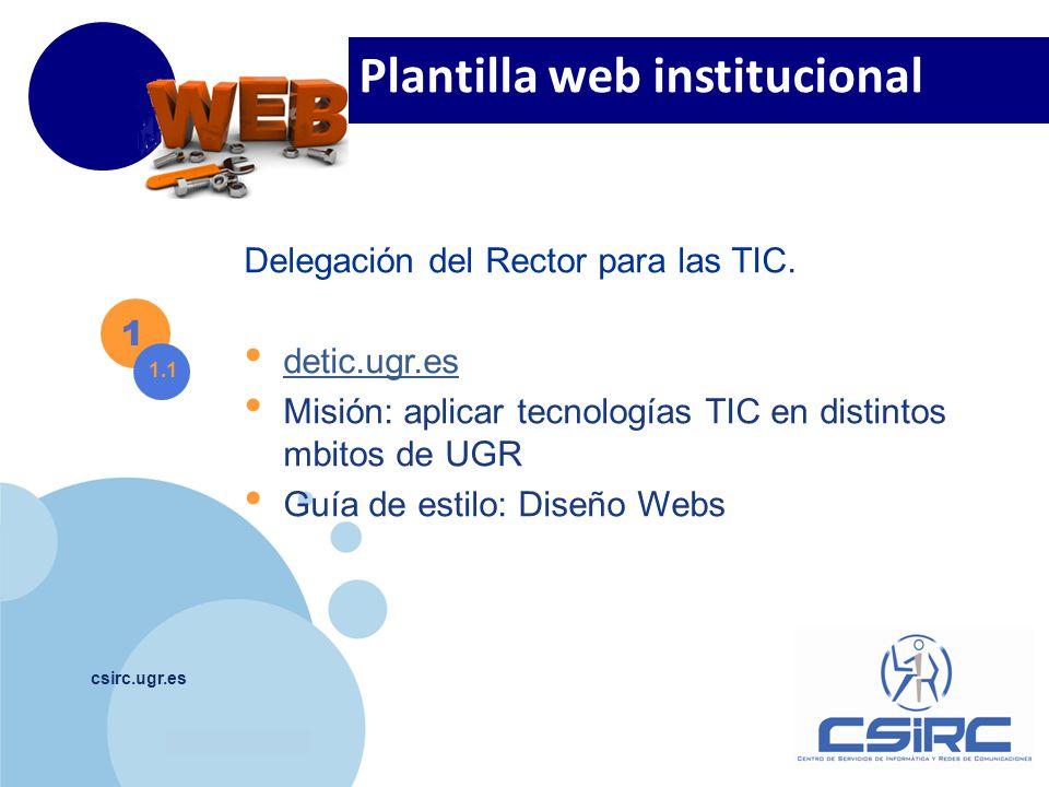 www.company.com csirc.ugr.es 1 1.1 Delegación del Rector para las TIC. detic.ugr.es Misión: aplicar tecnologías TIC en distintos mbitos de UGR Guía de