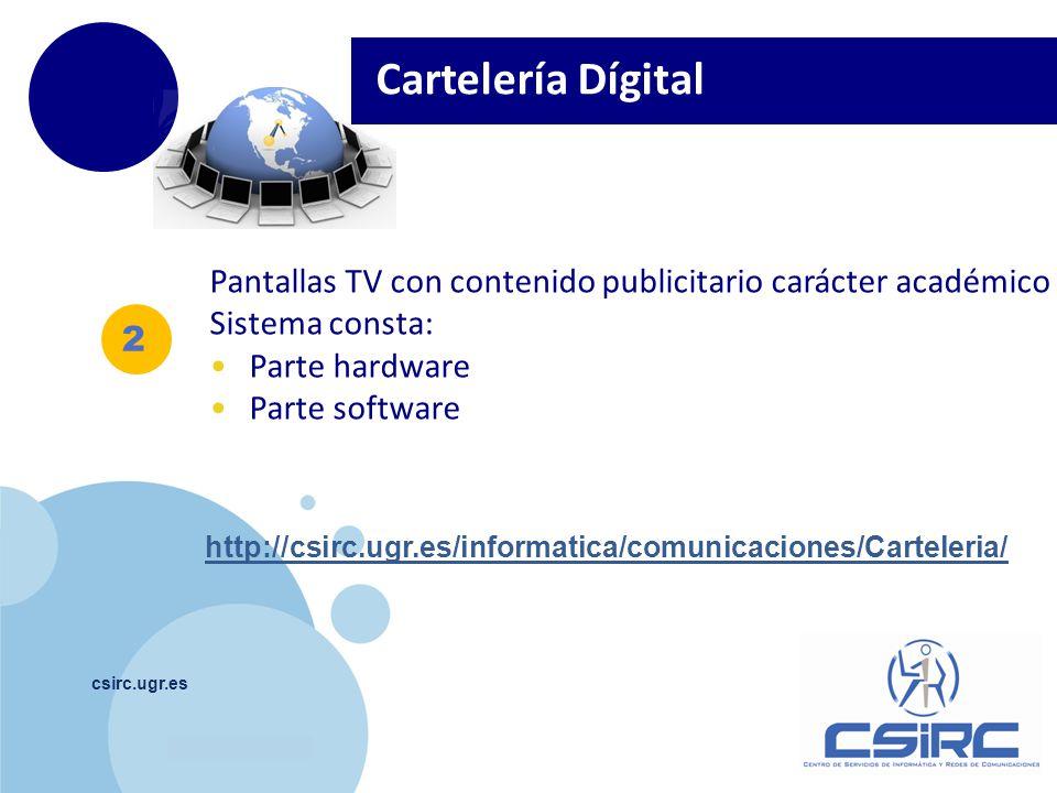 www.company.com 2 csirc.ugr.es Cartelería Dígital Pantallas TV con contenido publicitario carácter académico Sistema consta: Parte hardware Parte soft