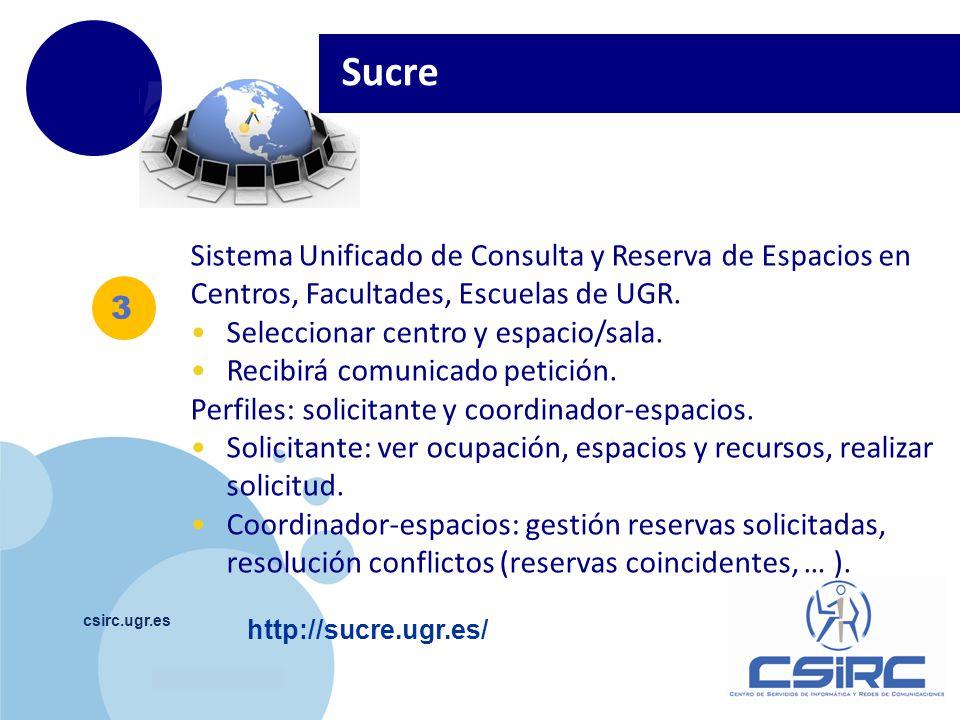 www.company.com csirc.ugr.es 3 Sucre Sistema Unificado de Consulta y Reserva de Espacios en Centros, Facultades, Escuelas de UGR. Seleccionar centro y