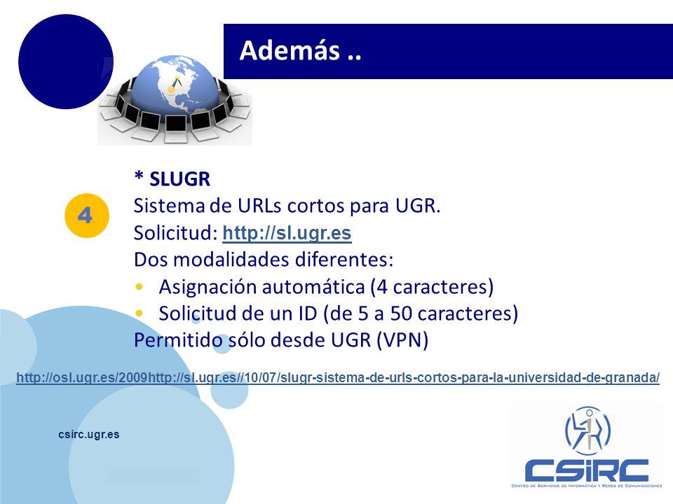 www.company.com csirc.ugr.es 4 Además.. * SLUGR Sistema de URLs cortos para UGR. Solicitud: http://sl.ugr.es http://sl.ugr.es Dos modalidades diferent