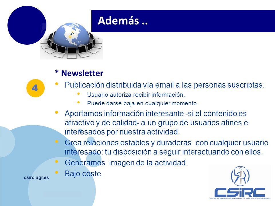 www.company.com csirc.ugr.es 4 Además.. * Newsletter Publicación distribuida vía email a las personas suscriptas. Usuario autoriza recibir información