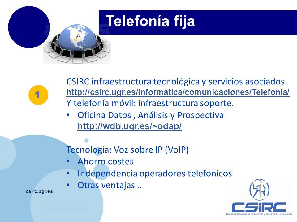 www.company.com csirc.ugr.es Telefonía fija 1 CSIRC infraestructura tecnológica y servicios asociados http://csirc.ugr.es/informatica/comunicaciones/T