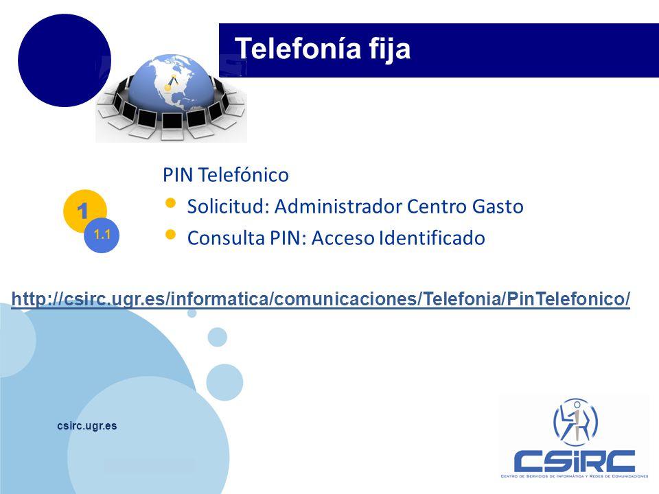 www.company.com csirc.ugr.es Telefonía fija PIN Telefónico Solicitud: Administrador Centro Gasto Consulta PIN: Acceso Identificado 1 1.1 http://csirc.