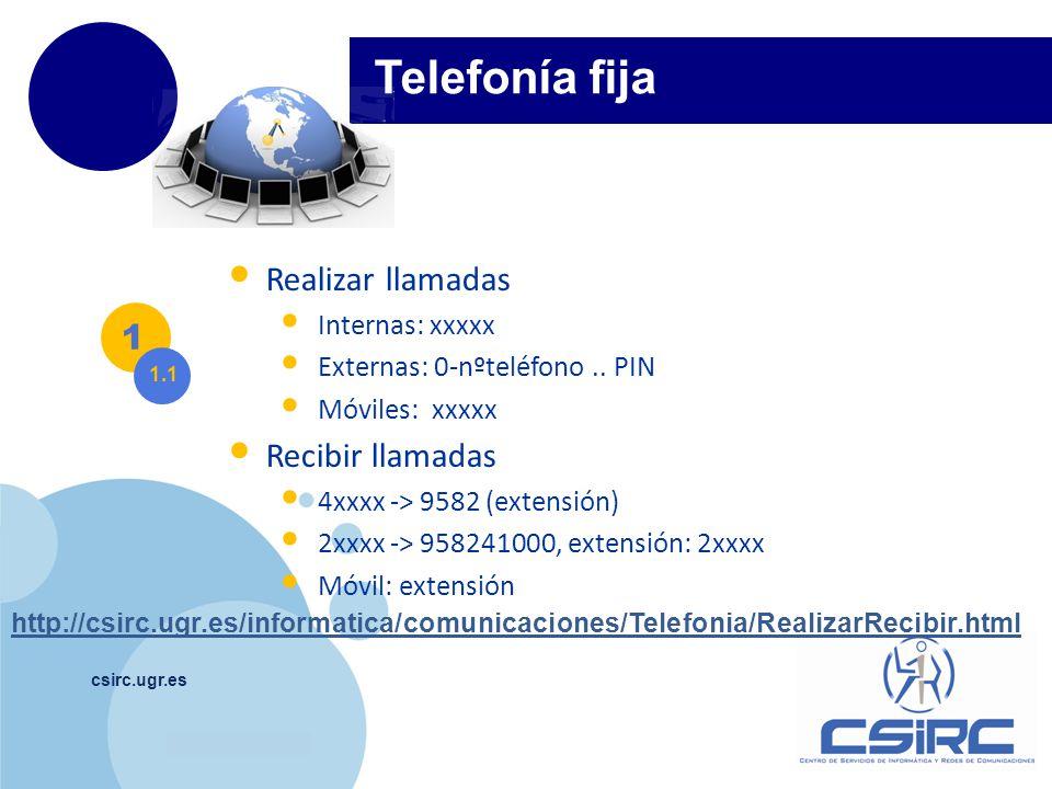 www.company.com csirc.ugr.es Telefonía fija Realizar llamadas Internas: xxxxx Externas: 0-nºteléfono.. PIN Móviles: xxxxx Recibir llamadas 4xxxx -> 95