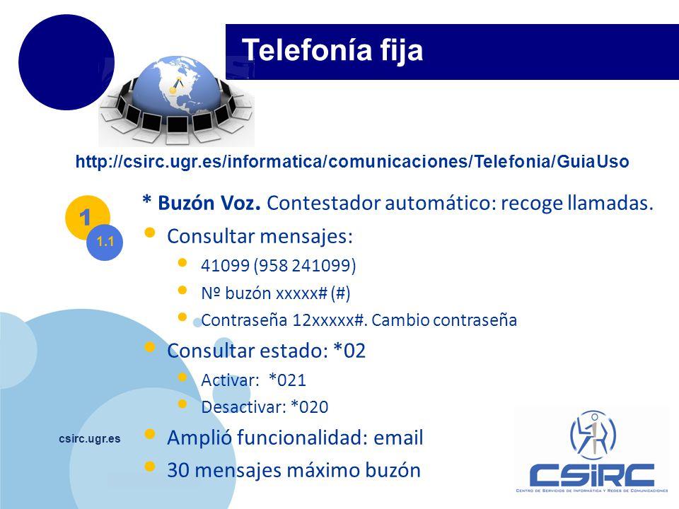 www.company.com csirc.ugr.es Telefonía fija 1 1.1 * Buzón Voz. Contestador automático: recoge llamadas. Consultar mensajes: 41099 (958 241099) Nº buzó