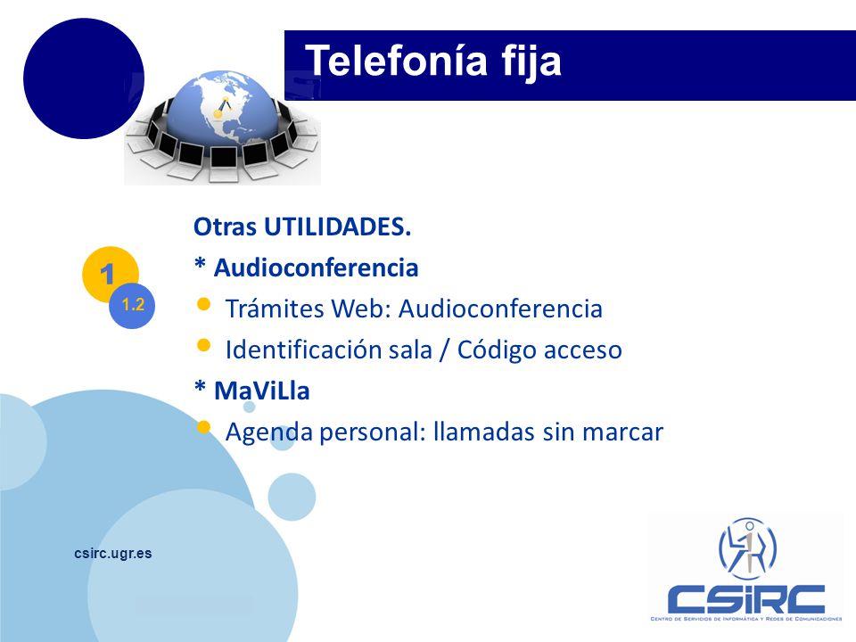 www.company.com csirc.ugr.es Telefonía fija 1 1.2 * Servicio Fax Virtual Ahorro y eficacia Recibir fax: email Mandar fax: https://pbx.ugr.es/fax https://pbx.ugr.es/fax * Skype Usuario: universidad_de_granada (958 241000, extensión)