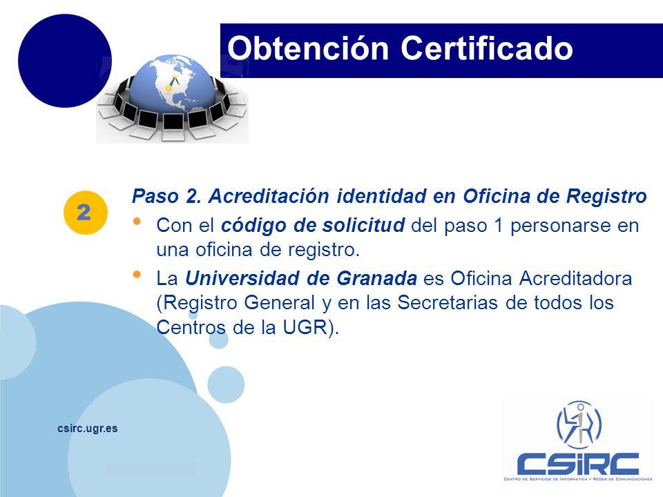 www.company.com Obtención Certificado csirc.ugr.es Paso 2. Acreditación identidad en Oficina de Registro Con el código de solicitud del paso 1 persona