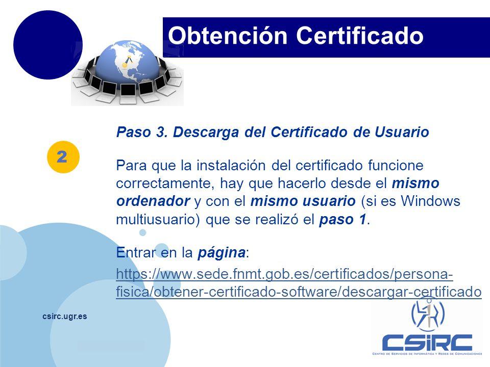 www.company.com Obtención Certificado csirc.ugr.es Paso 3. Descarga del Certificado de Usuario Para que la instalación del certificado funcione correc