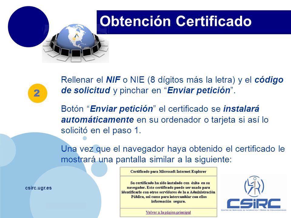 www.company.com Obtención Certificado csirc.ugr.es Rellenar el NIF o NIE (8 dígitos más la letra) y el código de solicitud y pinchar en Enviar petició