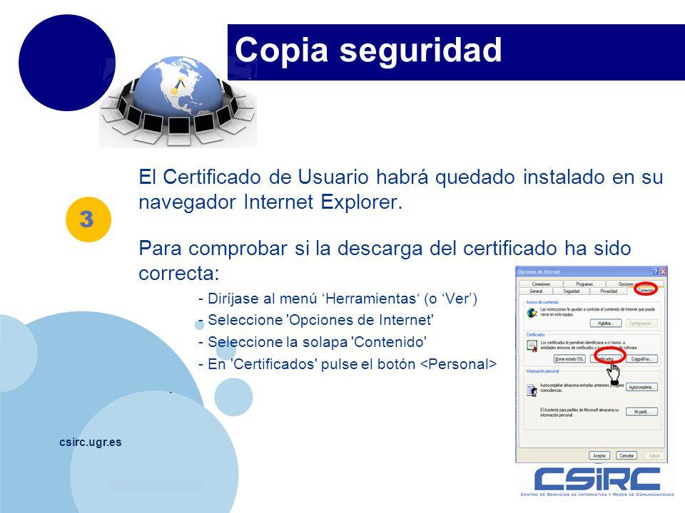 www.company.com csirc.ugr.es El Certificado de Usuario habrá quedado instalado en su navegador Internet Explorer. Para comprobar si la descarga del ce