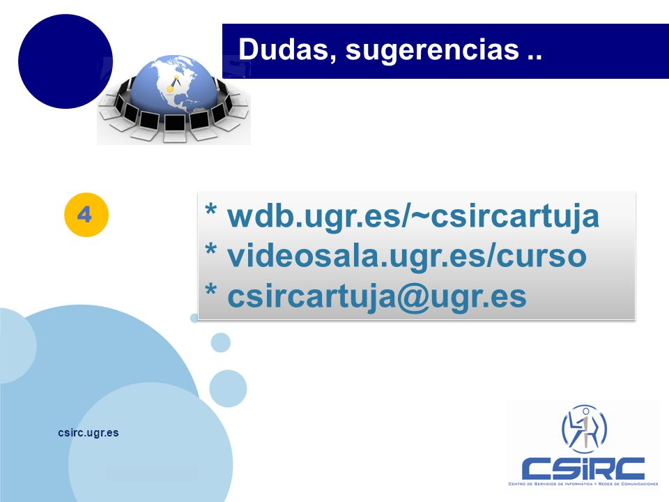 www.company.com csirc.ugr.es Dudas, sugerencias.. * wdb.ugr.es/~csircartuja * videosala.ugr.es/curso * csircartuja@ugr.es * wdb.ugr.es/~csircartuja *