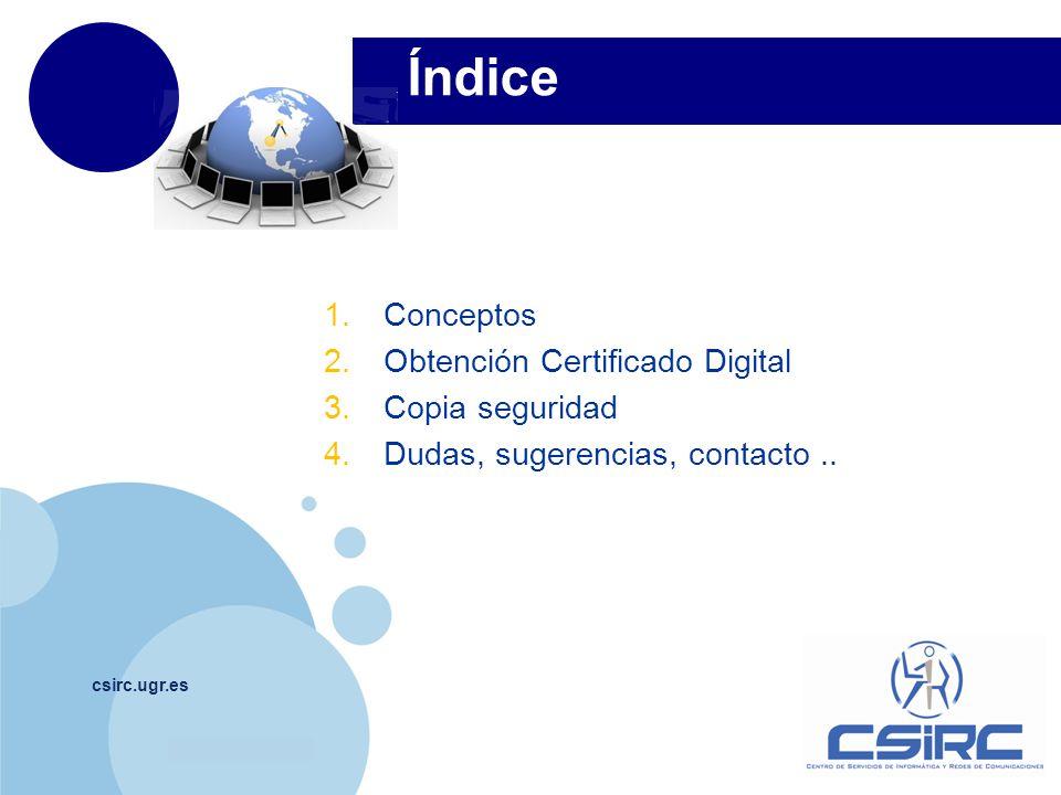 www.company.com Índice csirc.ugr.es 1.Conceptos 2.Obtención Certificado Digital 3.Copia seguridad 4.Dudas, sugerencias, contacto..