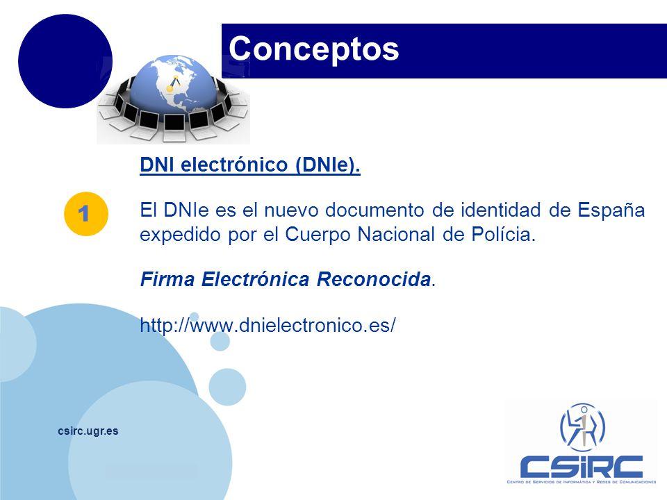 www.company.com Conceptos csirc.ugr.es DNI electrónico (DNIe). El DNIe es el nuevo documento de identidad de España expedido por el Cuerpo Nacional de